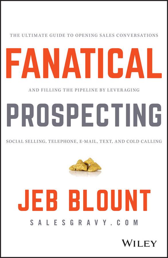 Fanatical Prospecting . Prospection commerciale de Jeb Blount